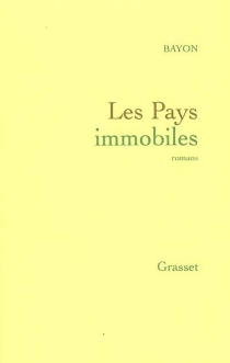 Les pays immobiles : romans - Bayon