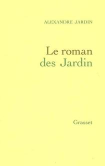 Le roman des Jardin - AlexandreJardin