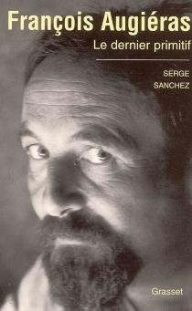 François Augiéras : le dernier primitif : biographie - SergeSanchez