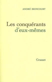 Les conquérants d'eux-mêmes - AndréBrincourt