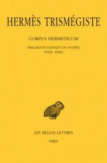 Corpus hermeticum| Hermès Trismégiste| texte établi par A. D. Nock| traduit du grec ancien par A.-J. Festugière - Hermès Trismégiste