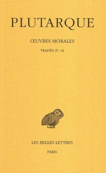 Oeuvres morales | Volume 7-2, Traités 37-41 : 37-41 -