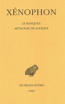 Le banquet| Apologie de Socrate - Xénophon