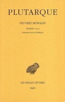 Oeuvres morales | Volume 1-1, Traités 1 et 2 -