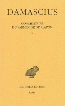 Commentaire du Parménide de Platon - Damascius le Diadoque