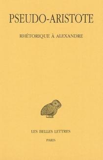 Rhétorique à Alexandre - Pseudo-Aristote