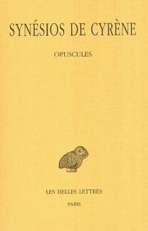 Synésios de Cyrène | Volume IV, Opuscules I - Synésios de Cyrène
