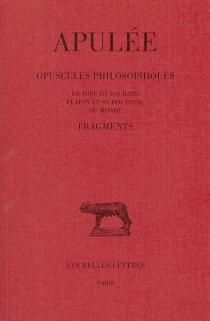 Opuscules philosophiques : Du Dieu de Socrate, Platon et sa doctrine, Du monde| Fragments - Apulée