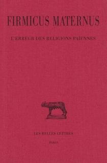L'erreur des religions païennes - JuliusFirmicus Maternus