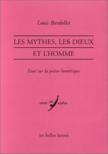 Les mythes, les dieux et l'homme : essai sur la poésie homérique - LouisBardollet