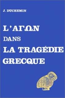 L'Agon dans la tragédie grecque - JacquelineDuchemin