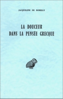 La Douceur dans la pensée grecque - Jacqueline deRomilly