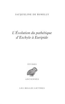 L'Evolution du pathétique d'Eschyle à Euripide - Jacqueline deRomilly