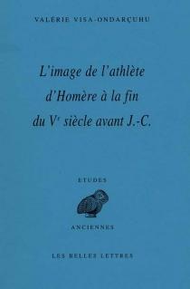 L'image de l'athlète : d'Homère à la fin du Ve siècle av. J.-C. - ValérieVisa-Ondarçuhu