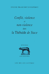 Conflit, violence et non-violence dans la Thébaïde de Stace - SylvieFranchet d'Espèrey