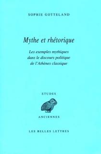 Mythe et rhétorique : les exemples mythiques dans le discours politique de l'Athènes classique - SophieGotteland