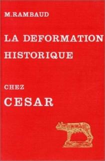L'Art de la déformation historique dans les Commentaires de César - MichelRambaud