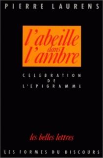 L'Abeille dans l'ambre : célébration de l'épigramme de l'époque alexandrine à la fin de la Renaissance - PierreLaurens