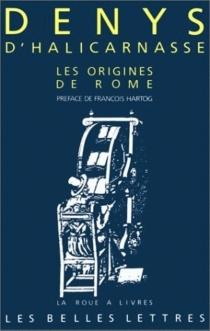 Les Antiquités romaines : livres I et II (les origines de Rome) - Denys d'Halicarnasse