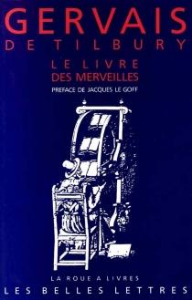 Le Livre des merveilles : divertissement pour un empereur (troisième partie) - Gervais de Tilbury