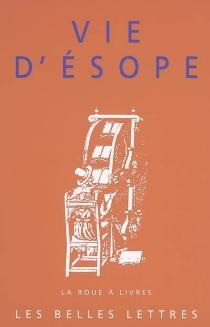 Vie d'Esope : livre du philosophe Xanthos et de son esclave Esope : du mode de vie d'Esope -