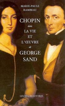 Chopin dans la vie et l'oeuvre de George Sand - Marie-PauleRambeau