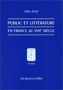 Public et littérature en France au XVIIe siècle - HélèneMerlin-Kajman