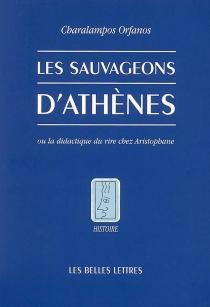 Les sauvageons d'Athènes ou La didactique du rire chez Aristophane - CharalamposOrfanos