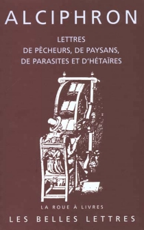 Lettres de pêcheurs, de paysans, de parasites et d'hétaïres - Alciphron