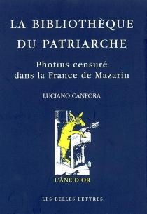 La bibliothèque du patriarche : Photius censuré dans la France de Mazarin - LucianoCanfora