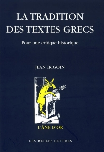 La tradition des textes grecs : pour une critique historique - JeanIrigoin