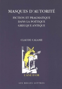 Masques d'autorité : fiction et pragmatique dans la poétique grecque antique - ClaudeCalame