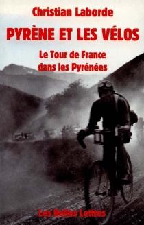 Pyrène et les vélos : le Tour de France dans les Pyrénées - ChristianLaborde