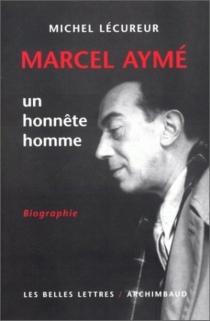 Marcel Aymé, un honnête homme - MichelLécureur