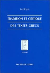 Tradition et critique des textes grecs - JeanIrigoin
