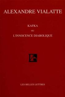 Kafka ou L'innocence diabolique - AlexandreVialatte