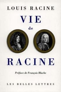 Vie de Racine : mémoires contenant quelques particularités sur la vie et les ouvrages de Jean Racine - LouisRacine