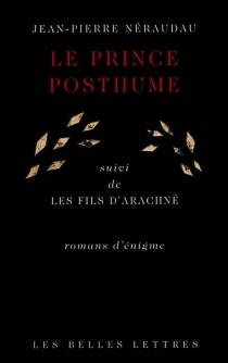 Le prince posthume| Suivi de Le fils d'Arachné : roman d'énigme - Jean-PierreNéraudau