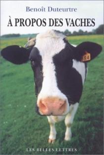 A propos des vaches - BenoîtDuteurtre