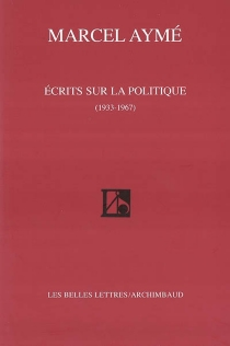 Ecrits sur la politique (1933-1967) - MarcelAymé