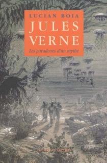 Jules Verne : les paradoxes d'un mythe - LucianBoia