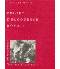 Projet d'éloquence royale - Jacques Amyot
