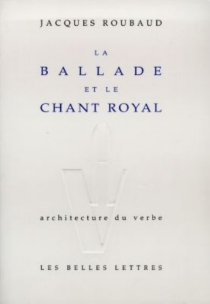 La ballade et le chant royal - Jacques Roubaud