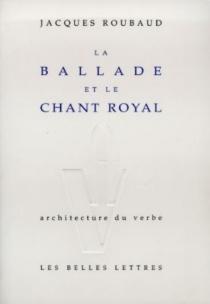 La ballade et le chant royal - JacquesRoubaud