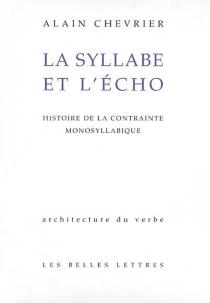 La syllabe et l'écho : histoire de la contrainte monosyllabique - AlainChevrier