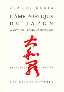 L'âme poétique du Japon : Yamato Uta, le chant du Yamato - ClaudeDurix