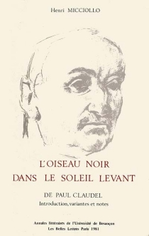 L'oiseau noir dans le soleil levant, de Paul Claudel : introduction, variantes et notes - Henri Micciollo