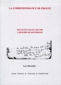 La correspondance de Proust : son statut dans l'oeuvre : l'histoire de son édition - LucFraisse