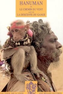Hanuman ou Le chemin du vent : d'après le Ramayana| Suivi de La descente du Gange : d'après Valmiki -