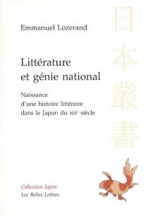 Littérature et génie national : naissance d'une histoire littéraire dans le Japon du XIXe siècle - EmmanuelLozerand